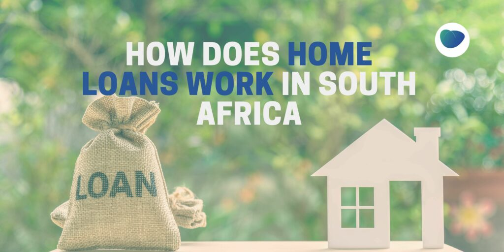 how-do-home-loans work in south africa